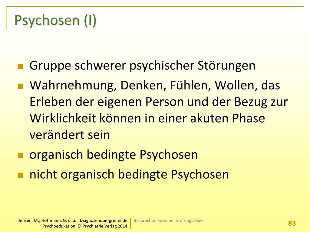 Psychosen (I) Gruppe schwerer psychischer Störungen