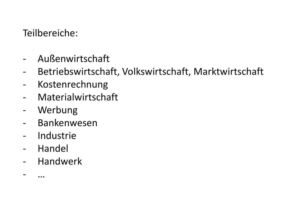 Teilbereiche: Außenwirtschaft. Betriebswirtschaft, Volkswirtschaft, Marktwirtschaft. Kostenrechnung.