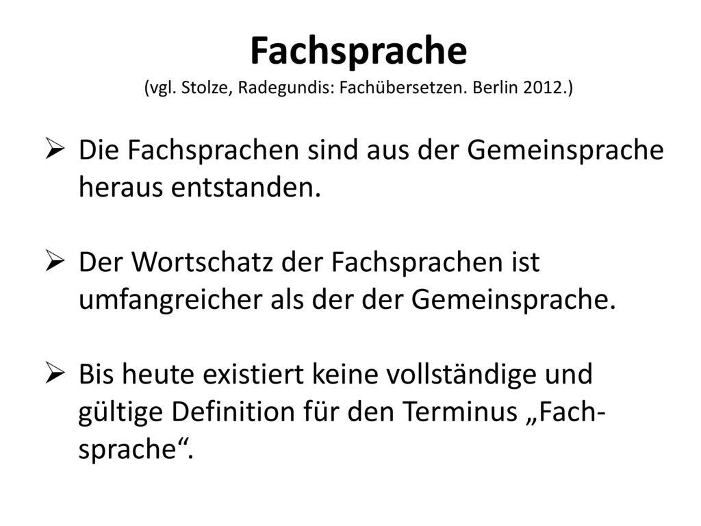 Fachsprache (vgl. Stolze, Radegundis: Fachübersetzen. Berlin 2012.)