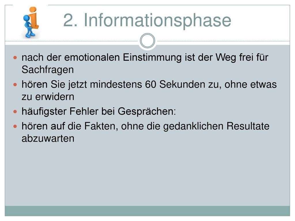 2. Informationsphase nach der emotionalen Einstimmung ist der Weg frei für Sachfragen.