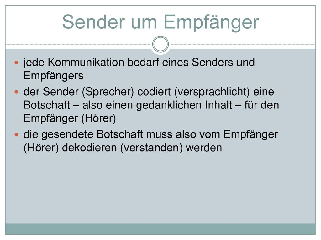 Sender um Empfänger jede Kommunikation bedarf eines Senders und Empfängers.