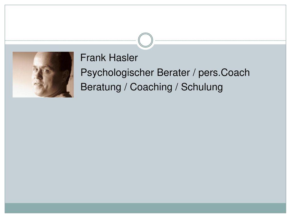 Frank Hasler Psychologischer Berater / pers.Coach