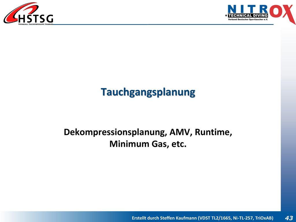 Dekompressionsplanung, AMV, Runtime, Minimum Gas, etc.