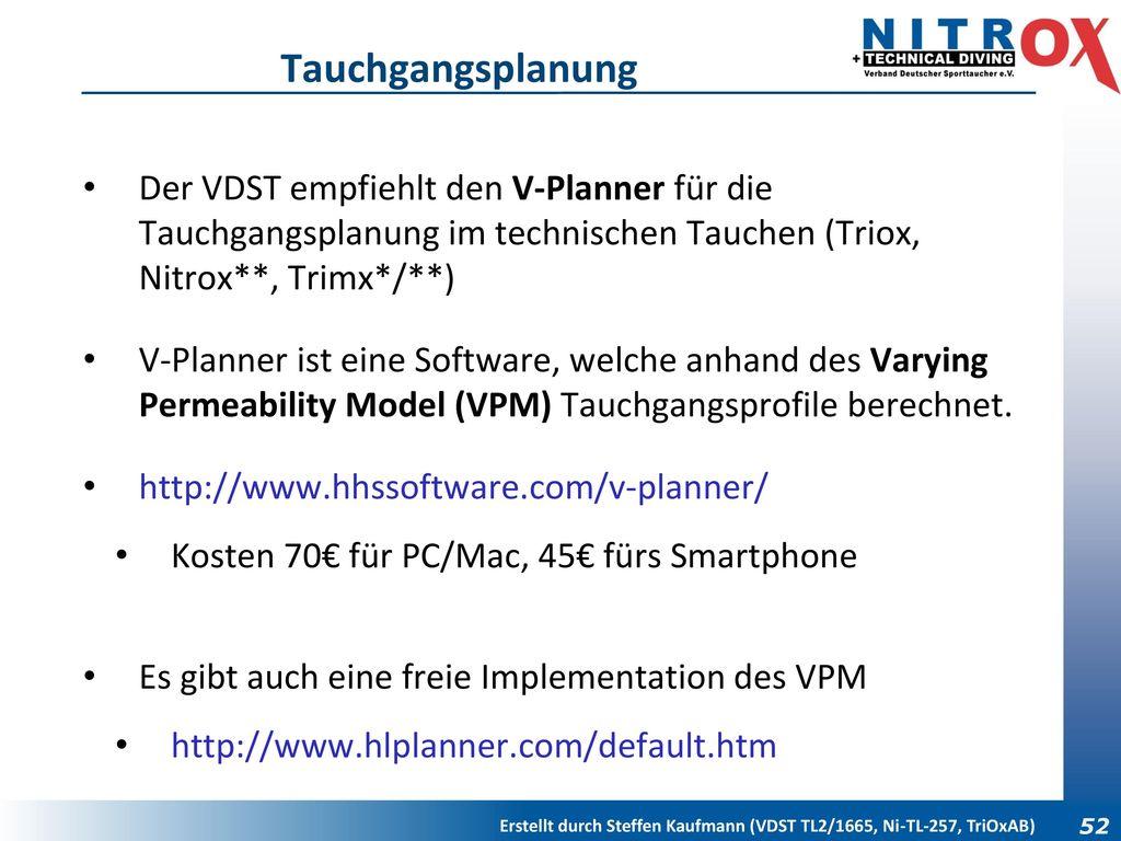 Tauchgangsplanung Der VDST empfiehlt den V-Planner für die Tauchgangsplanung im technischen Tauchen (Triox, Nitrox**, Trimx*/**)