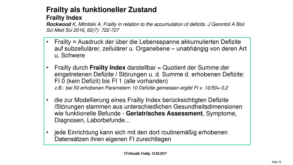 Frailty als funktioneller Zustand Frailty Index Rockwood K, Mitnitski A. Frailty in relation to the accumulation of deficits. J Gerontol A Biol Sci Med Sci 2016, 62(7):