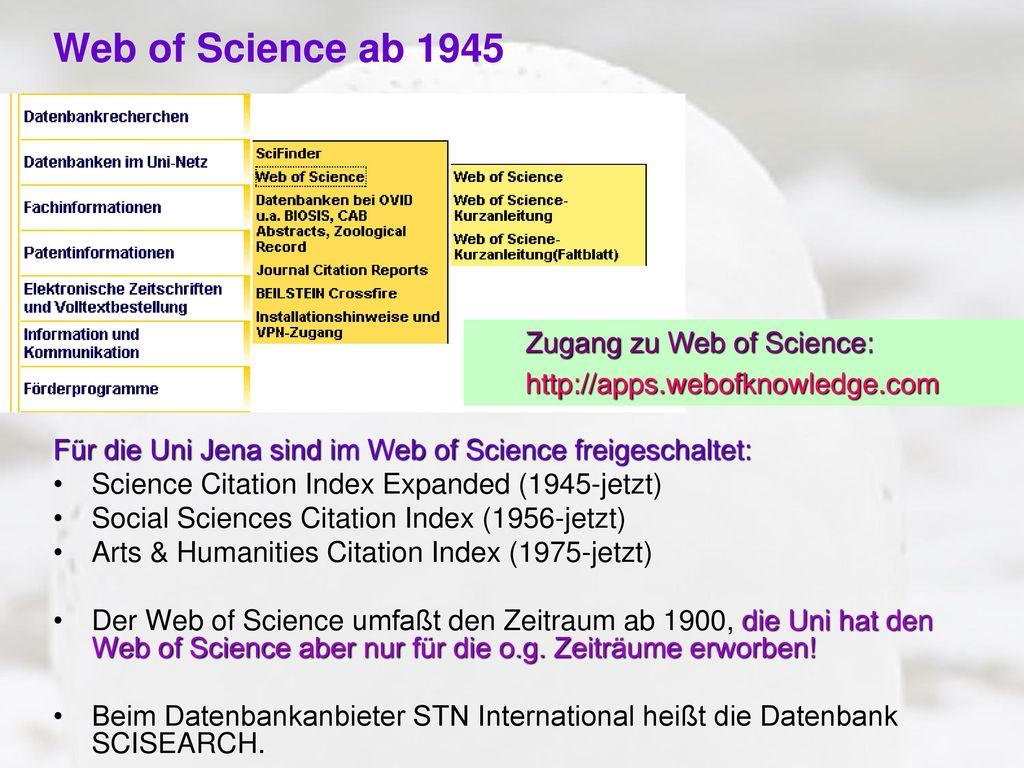 Web of Science ab 1945 Für die Uni Jena sind im Web of Science freigeschaltet: Science Citation Index Expanded (1945-jetzt)
