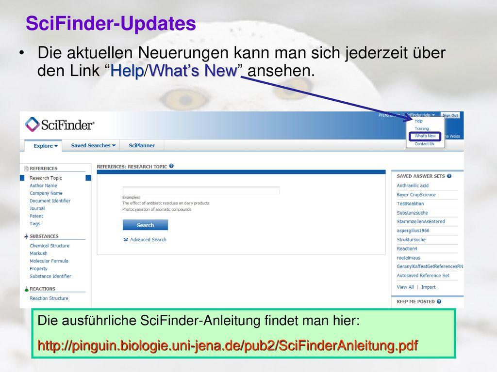 SciFinder-Updates Die aktuellen Neuerungen kann man sich jederzeit über den Link Help/What's New ansehen.