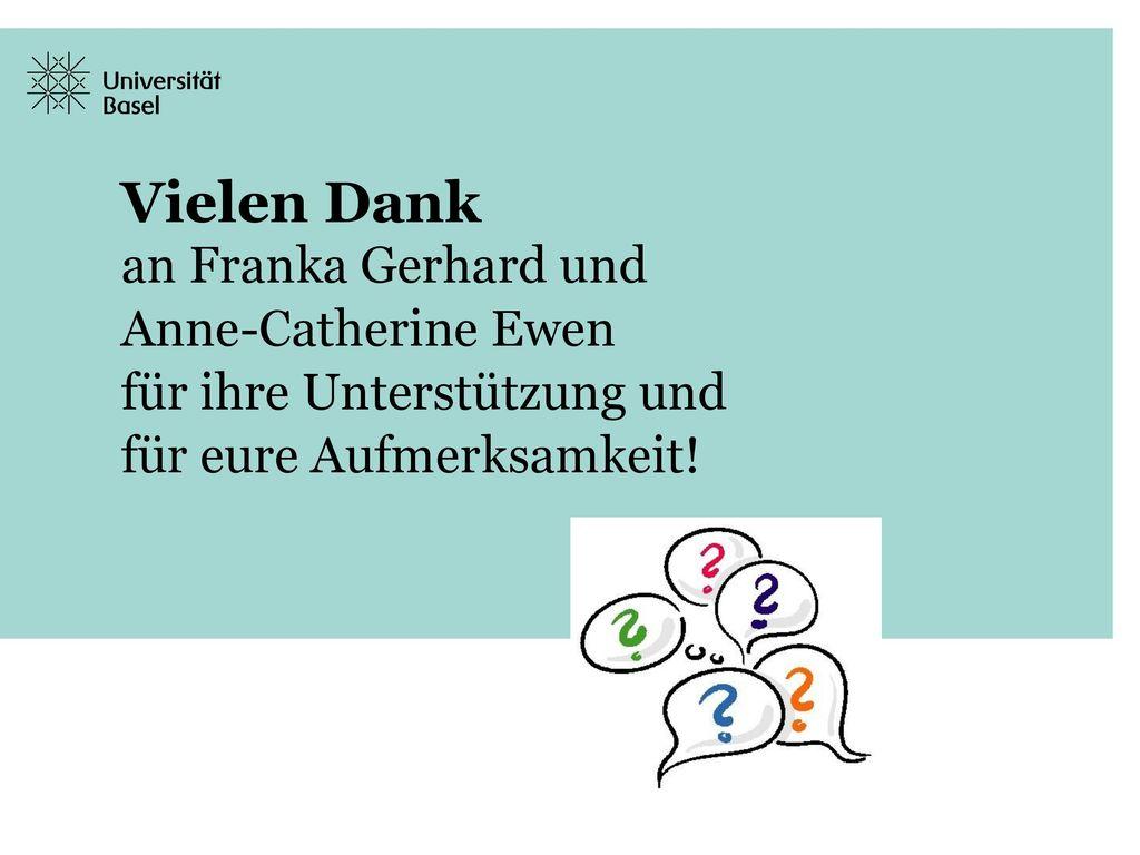 Vielen Dank an Franka Gerhard und Anne-Catherine Ewen für ihre Unterstützung und für eure Aufmerksamkeit!