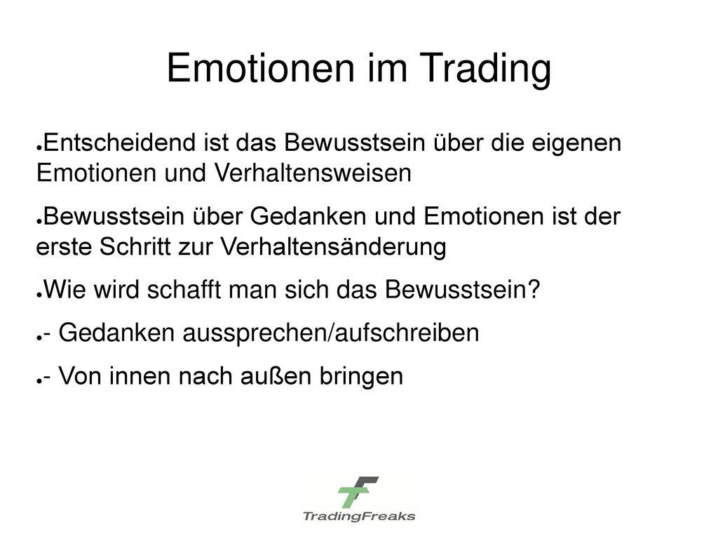 Emotionen im Trading Entscheidend ist das Bewusstsein über die eigenen Emotionen und Verhaltensweisen.