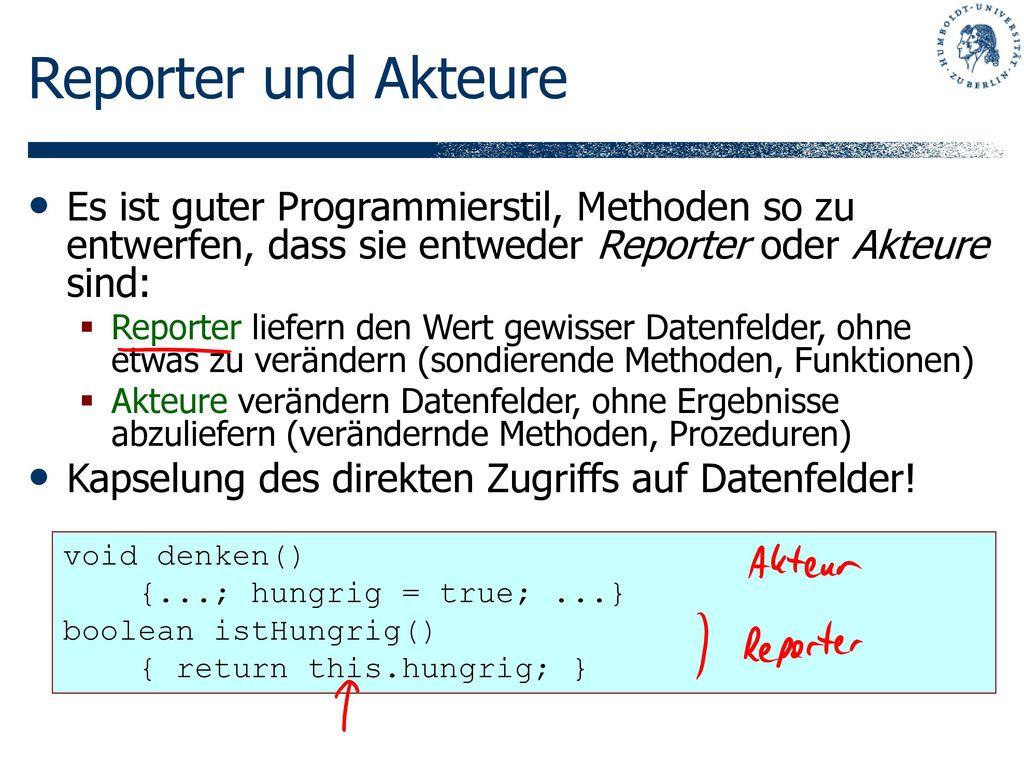 Reporter und Akteure Es ist guter Programmierstil, Methoden so zu entwerfen, dass sie entweder Reporter oder Akteure sind: