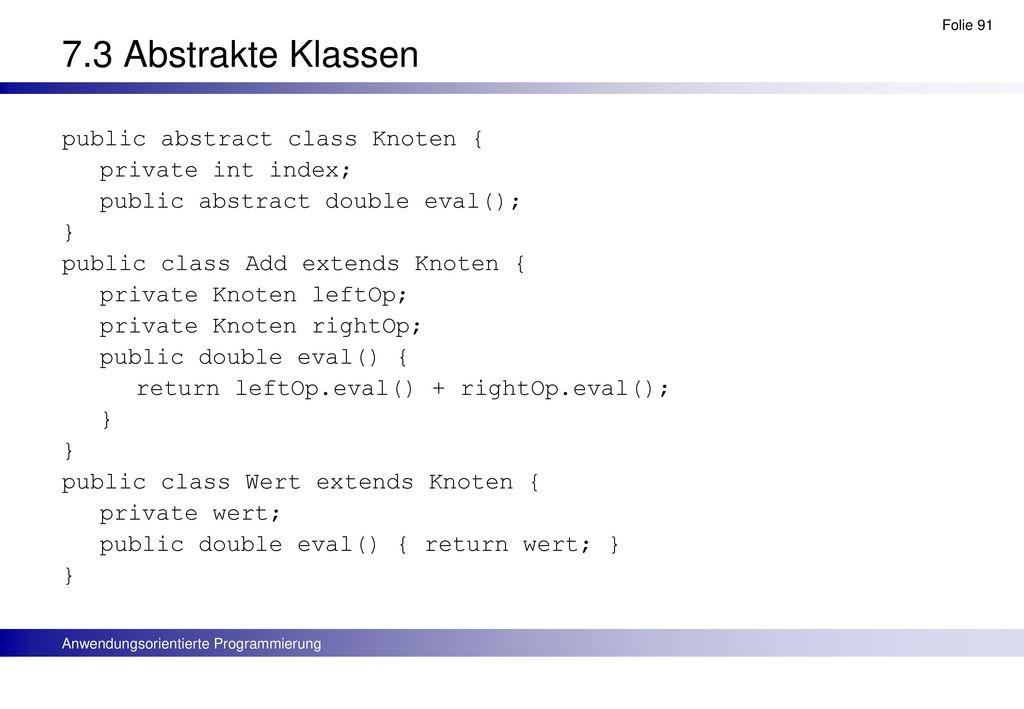 7.3 Abstrakte Klassen public abstract class Knoten {