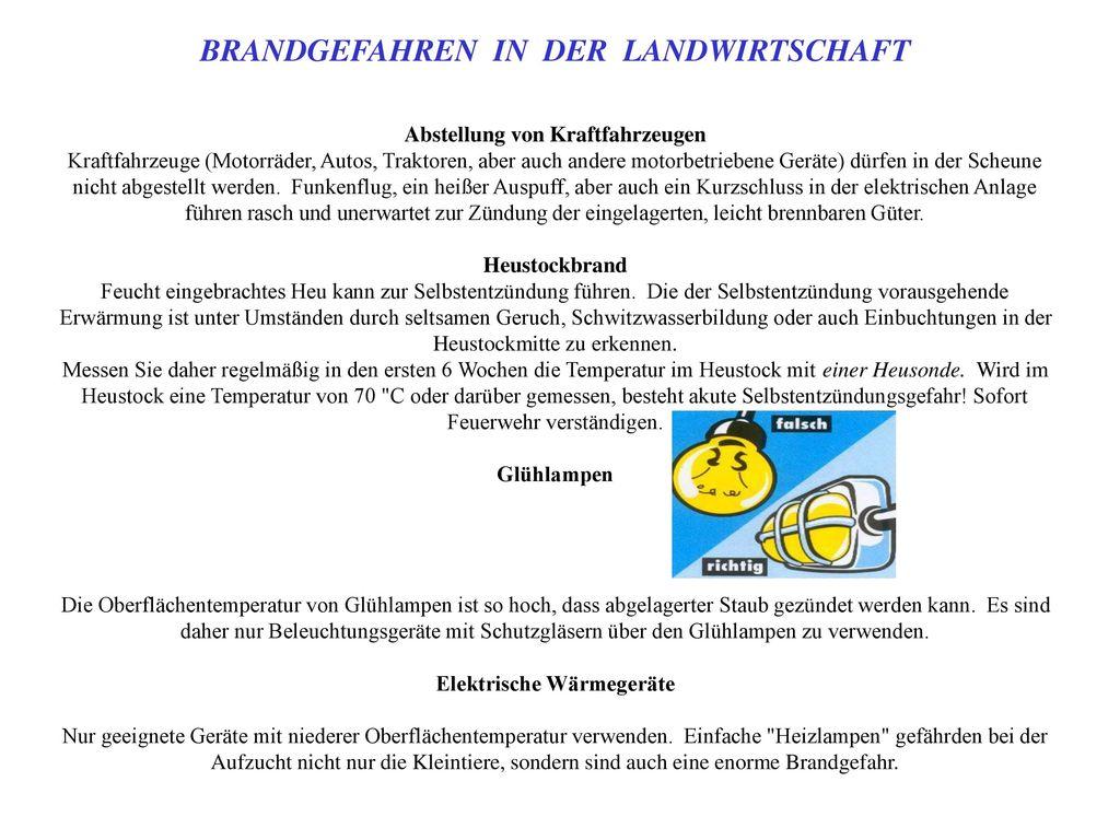 BRANDGEFAHREN IN DER LANDWIRTSCHAFT Abstellung von Kraftfahrzeugen Kraftfahrzeuge (Motorräder, Autos, Traktoren, aber auch andere motorbetriebene Geräte) dürfen in der Scheune nicht abgestellt werden.