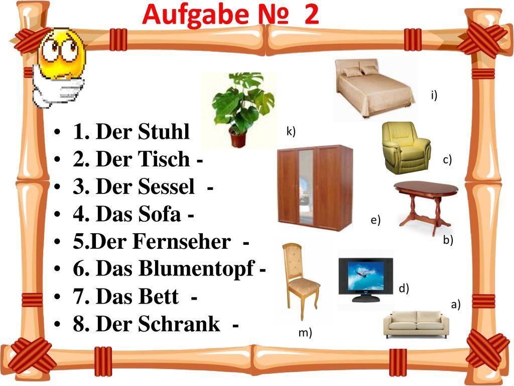 Aufgabe № 2 1. Der Stuhl - 2. Der Tisch - 3. Der Sessel -