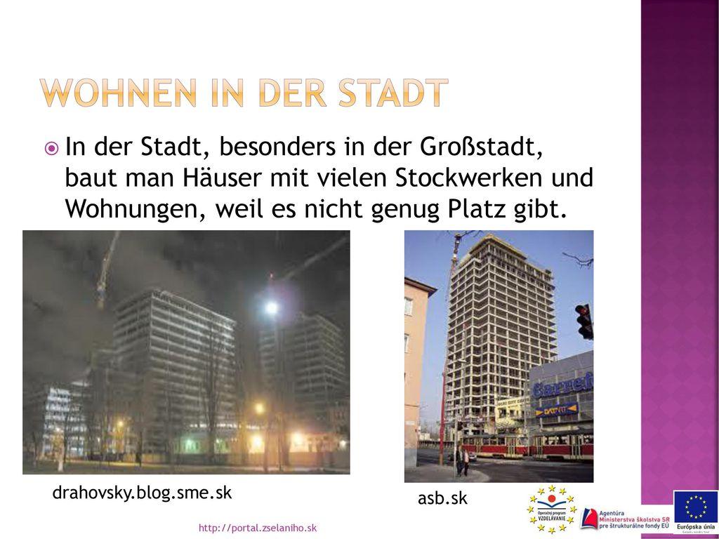Wohnen in der stadt In der Stadt, besonders in der Großstadt, baut man Häuser mit vielen Stockwerken und Wohnungen, weil es nicht genug Platz gibt.
