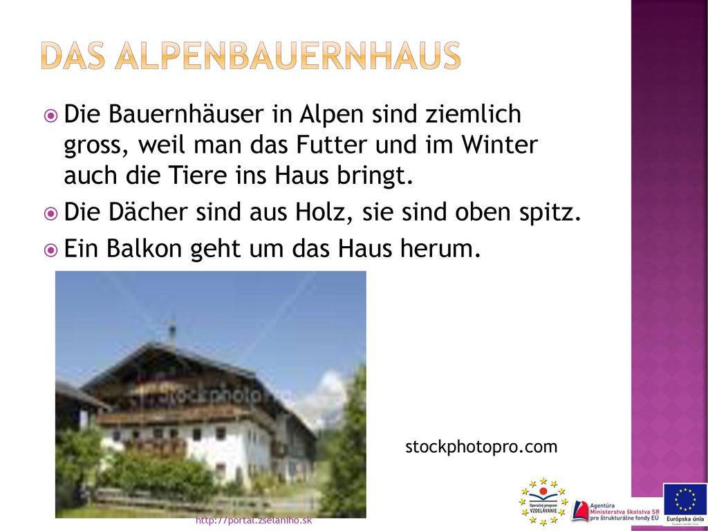 Das alpenbauernhaus Die Bauernhäuser in Alpen sind ziemlich gross, weil man das Futter und im Winter auch die Tiere ins Haus bringt.