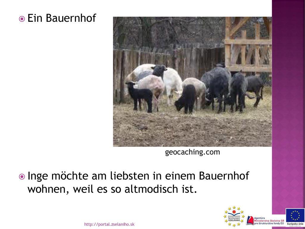 Ein Bauernhof Inge möchte am liebsten in einem Bauernhof wohnen, weil es so altmodisch ist. geocaching.com.