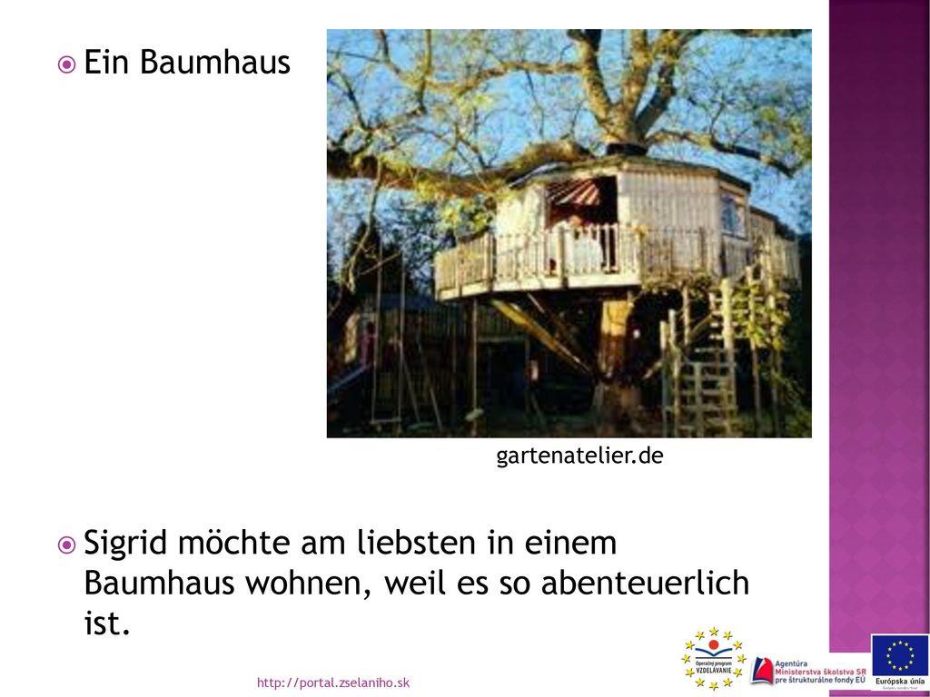 Ein Baumhaus Sigrid möchte am liebsten in einem Baumhaus wohnen, weil es so abenteuerlich ist. gartenatelier.de.