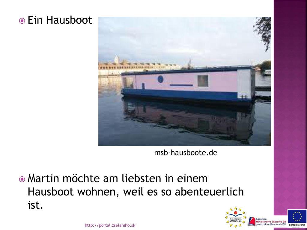 Ein Hausboot Martin möchte am liebsten in einem Hausboot wohnen, weil es so abenteuerlich ist. msb-hausboote.de.