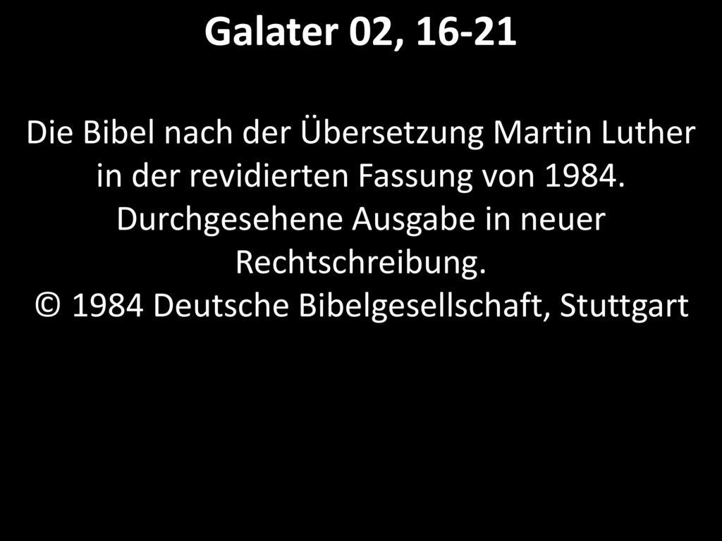 Galater 02, 16-21 Die Bibel nach der Übersetzung Martin Luther in der revidierten Fassung von 1984.