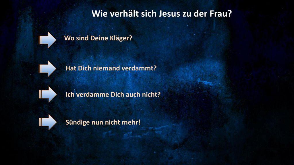 Wie verhält sich Jesus zu der Frau