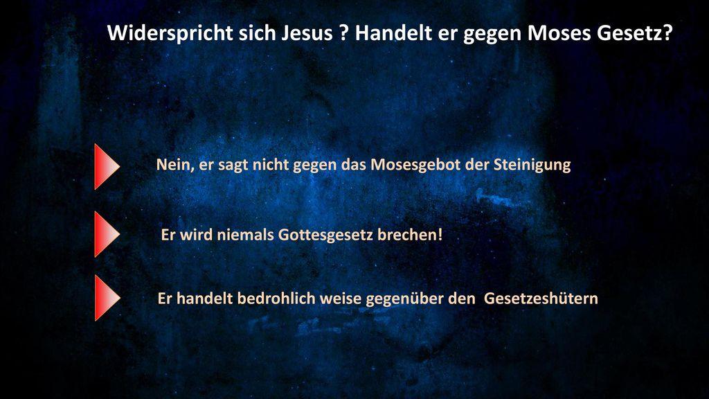 Widerspricht sich Jesus Handelt er gegen Moses Gesetz