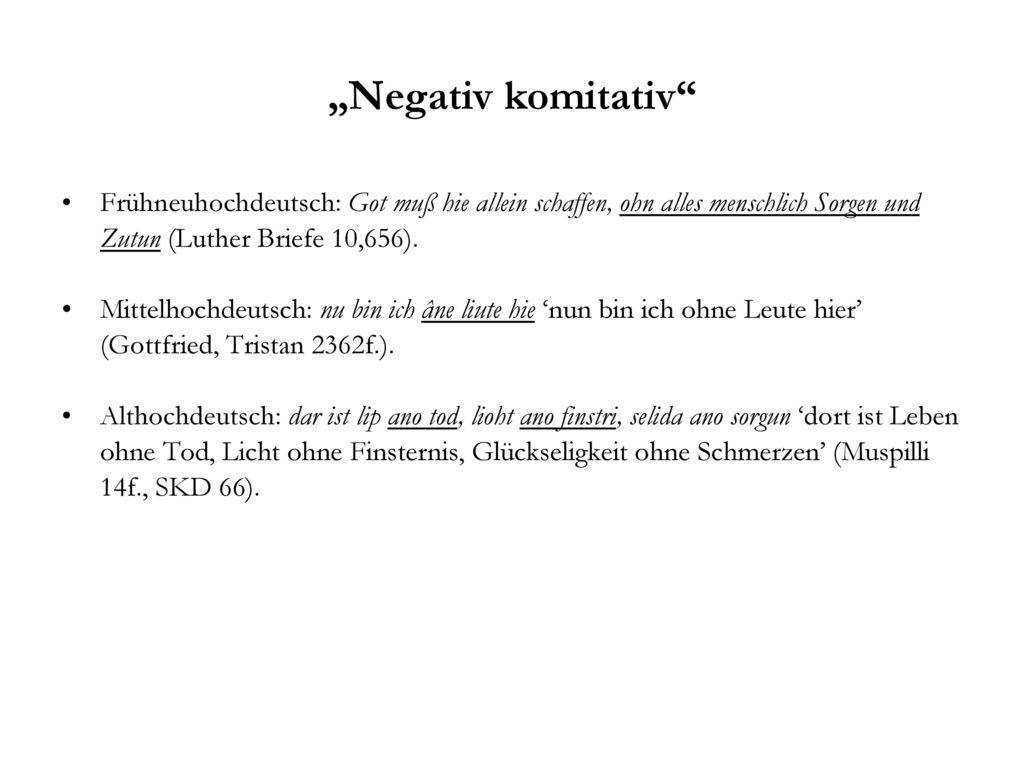 """""""Negativ komitativ Frühneuhochdeutsch: Got muß hie allein schaffen, ohn alles menschlich Sorgen und Zutun (Luther Briefe 10,656)."""