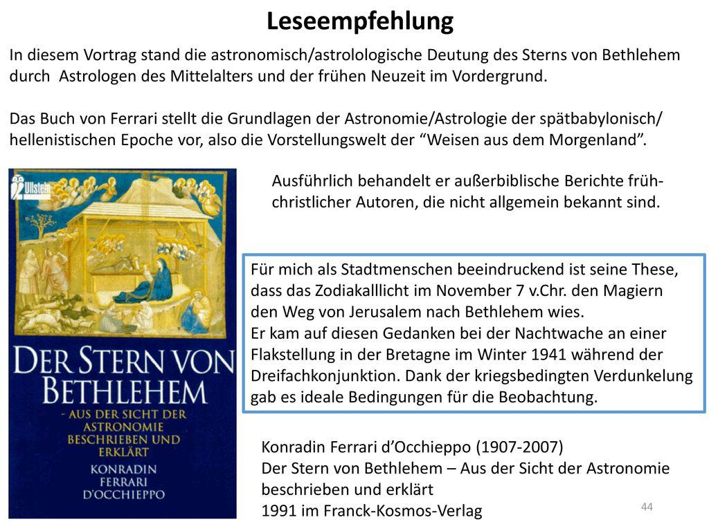 Leseempfehlung In diesem Vortrag stand die astronomisch/astrolologische Deutung des Sterns von Bethlehem.