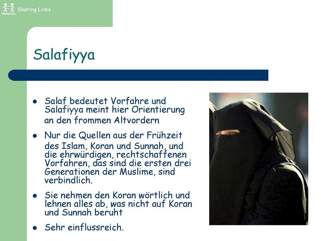 Sharing Lives Salafiyya. Salaf bedeutet Vorfahre und Salafiyya meint hier Orientierung. an den frommen Altvordern.