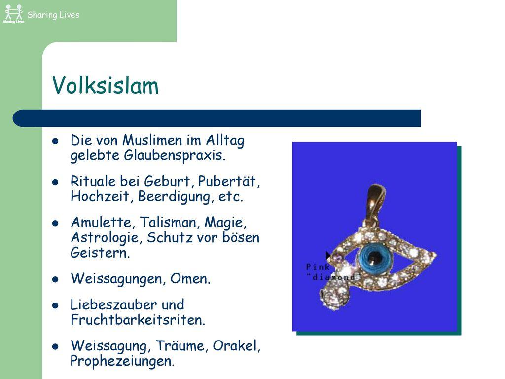 Volksislam Die von Muslimen im Alltag gelebte Glaubenspraxis.