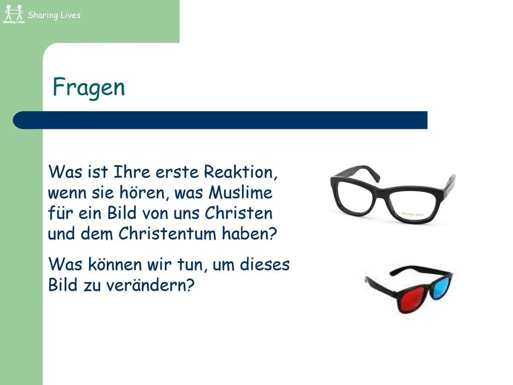 Sharing Lives Fragen. Was ist Ihre erste Reaktion, wenn sie hören, was Muslime für ein Bild von uns Christen und dem Christentum haben