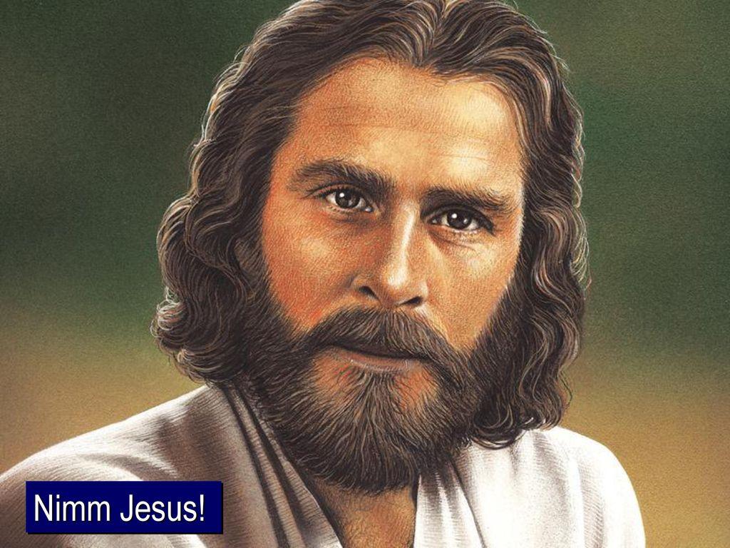 (Text im Bild) Nimm Jesus!