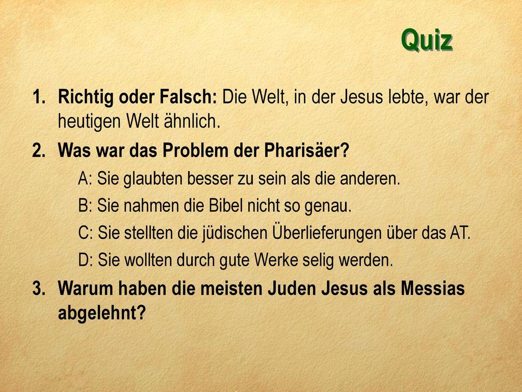 Quiz Richtig oder Falsch: Die Welt, in der Jesus lebte, war der heutigen Welt ähnlich. Was war das Problem der Pharisäer