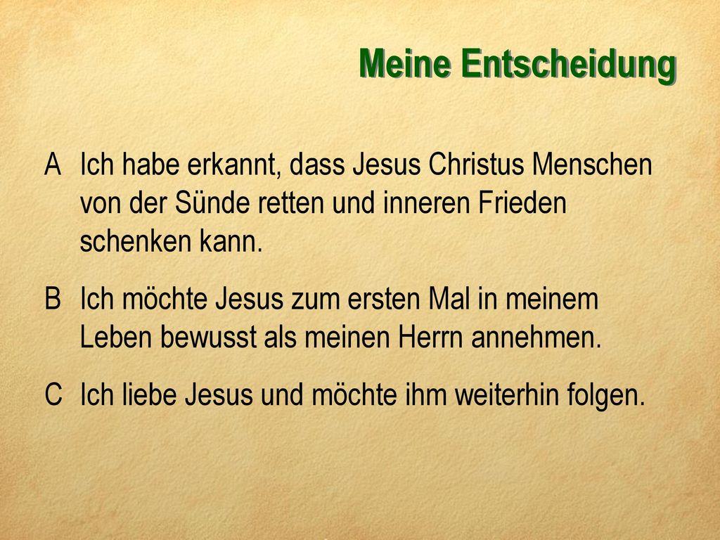 Meine Entscheidung A Ich habe erkannt, dass Jesus Christus Menschen von der Sünde retten und inneren Frieden schenken kann.