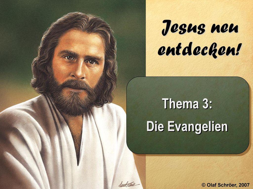 Jesus neu entdecken! Thema 3: Die Evangelien © Olaf Schröer, 2007