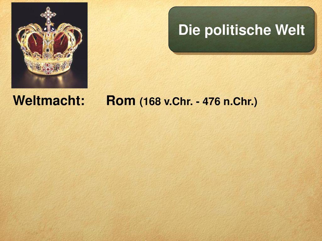 Die politische Welt Weltmacht: Rom (168 v.Chr. - 476 n.Chr.)