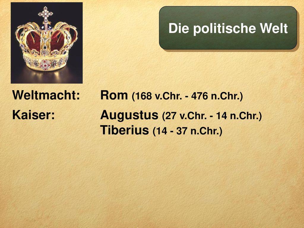 Die politische Welt Weltmacht: Kaiser: Rom (168 v.Chr. - 476 n.Chr.)