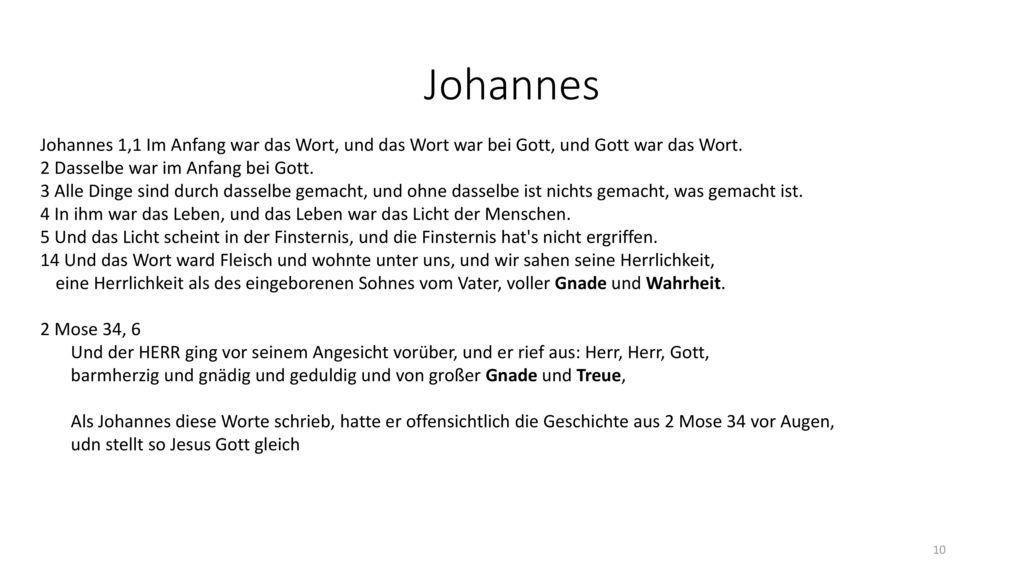 Johannes Johannes 1,1 Im Anfang war das Wort, und das Wort war bei Gott, und Gott war das Wort. 2 Dasselbe war im Anfang bei Gott.