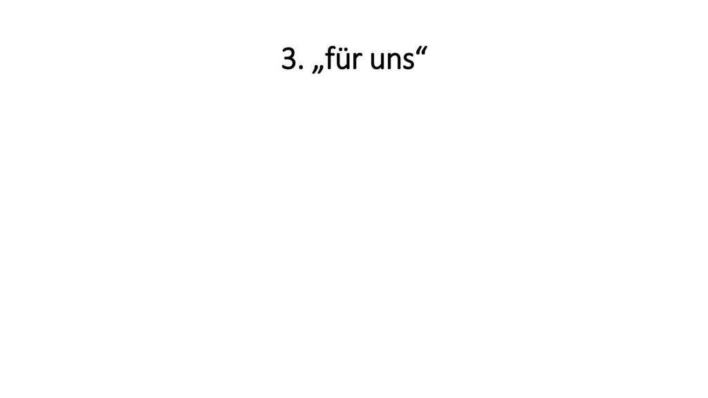 """3. """"für uns"""