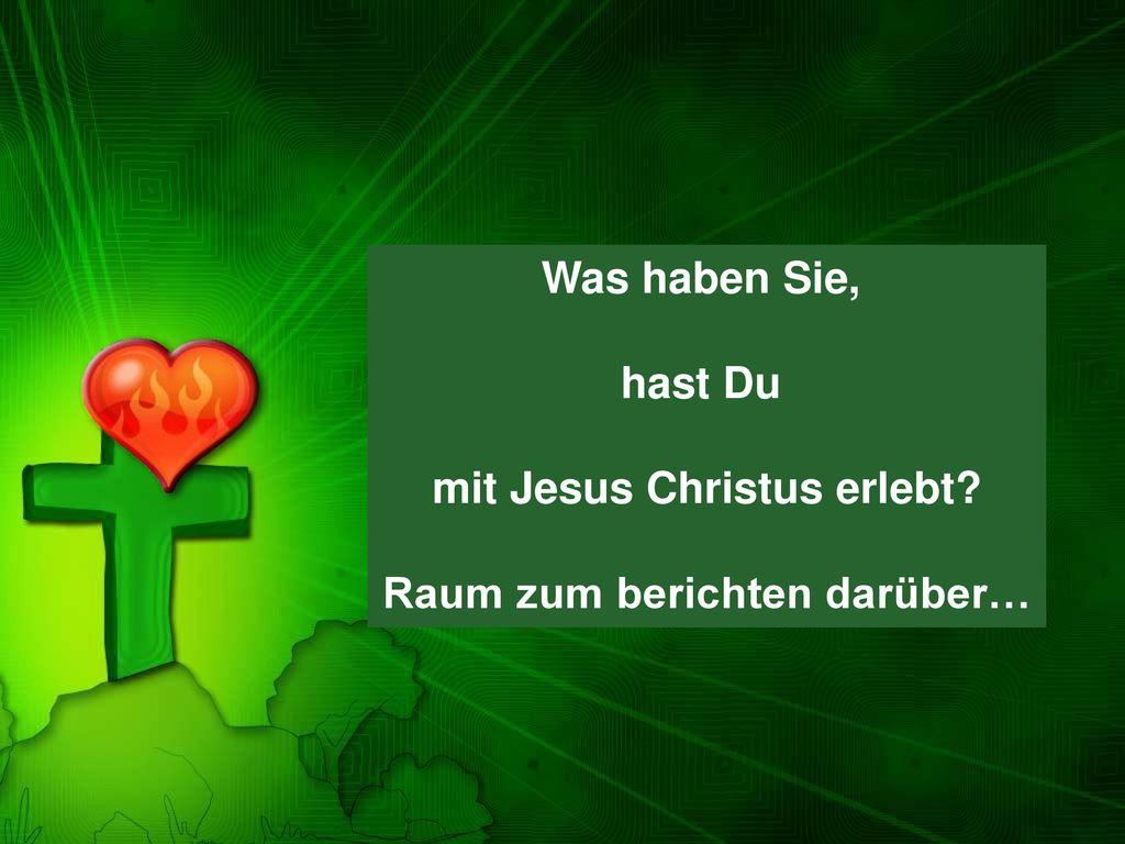mit Jesus Christus erlebt Raum zum berichten darüber…