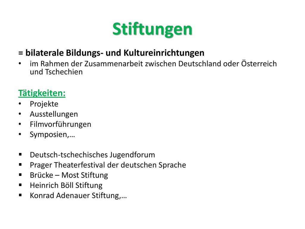 Stiftungen = bilaterale Bildungs- und Kultureinrichtungen Tätigkeiten: