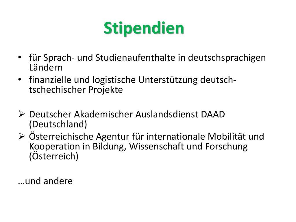 Stipendien für Sprach- und Studienaufenthalte in deutschsprachigen Ländern. finanzielle und logistische Unterstützung deutsch-tschechischer Projekte.