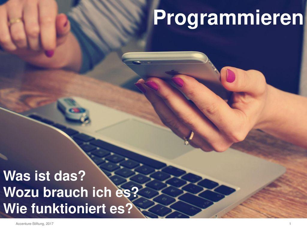Programmieren Was ist das Wozu brauch ich es Wie funktioniert es