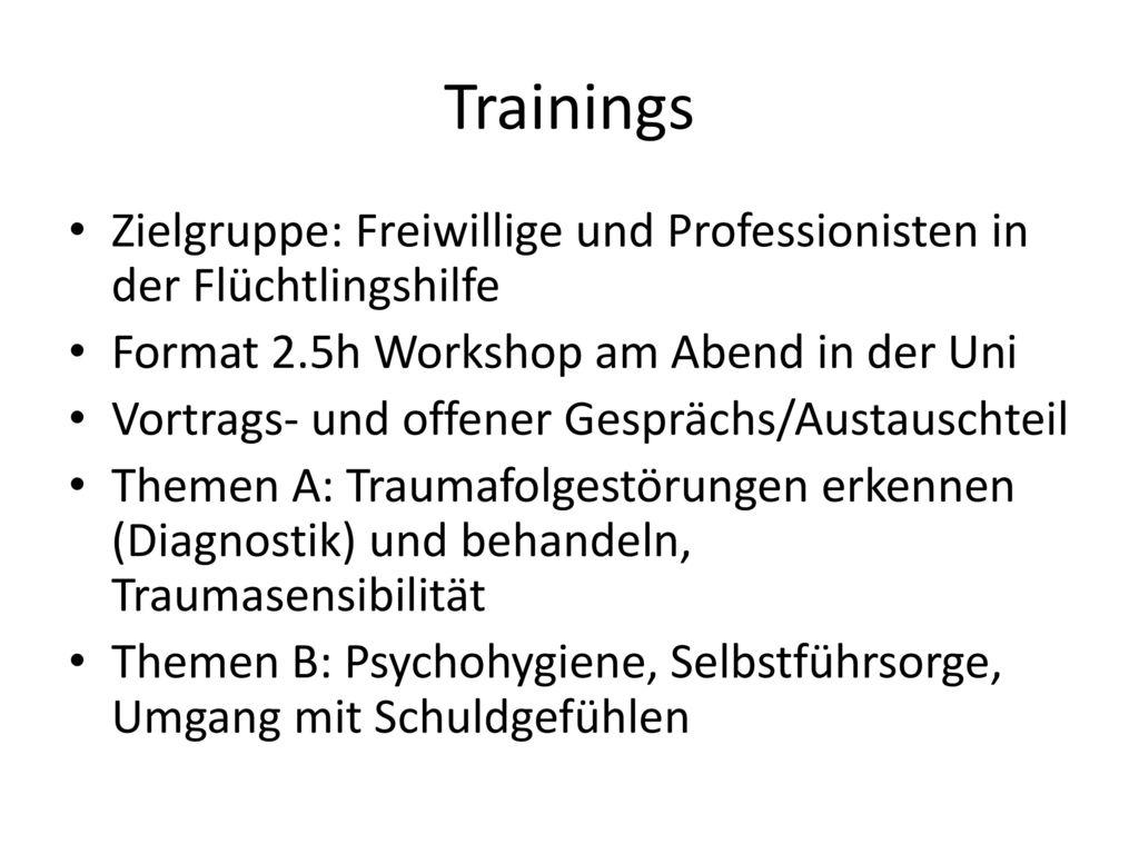 Trainings Zielgruppe: Freiwillige und Professionisten in der Flüchtlingshilfe. Format 2.5h Workshop am Abend in der Uni.