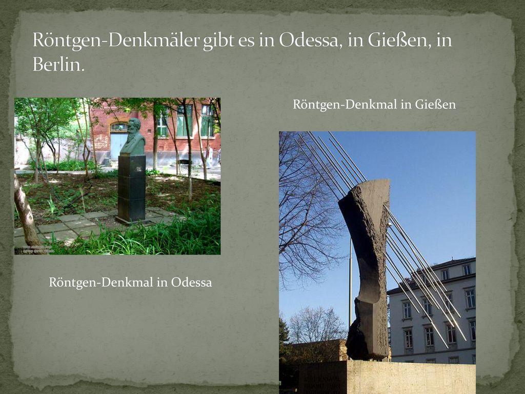 Röntgen-Denkmäler gibt es in Odessa, in Gießen, in Berlin.