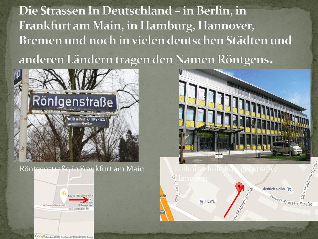 Die Strassen In Deutschland – in Berlin, in Frankfurt am Main, in Hamburg, Hannover, Bremen und noch in vielen deutschen Städten und anderen Ländern tragen den Namen Röntgens.