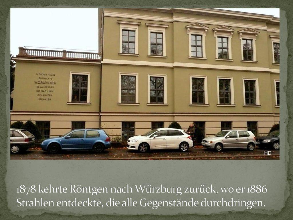 1878 kehrte Röntgen nach Würzburg zurück, wo er 1886 Strahlen entdeckte, die alle Gegenstände durchdringen.