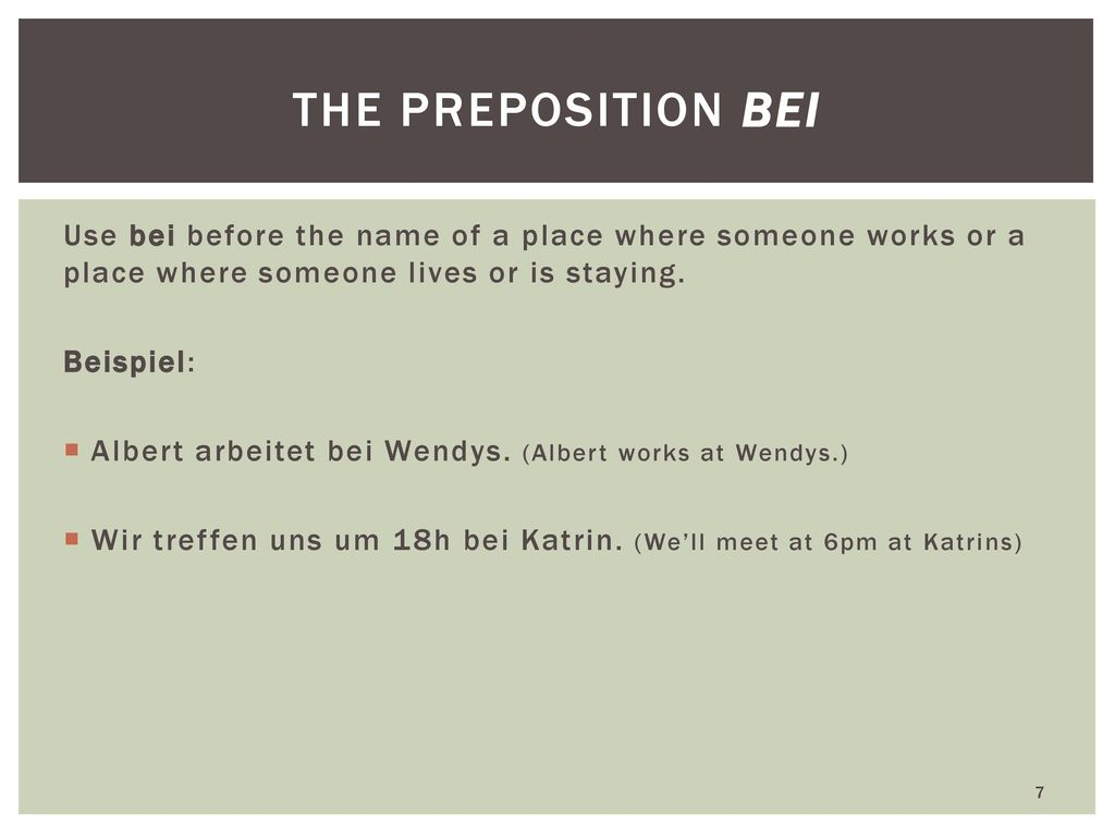 the preposition bei Use bei before the name of a place where someone works or a place where someone lives or is staying.