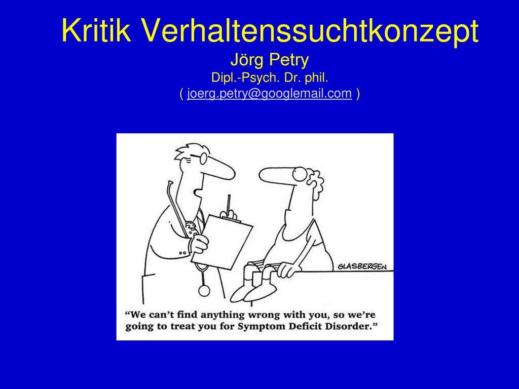 Kritik Verhaltenssuchtkonzept Jörg Petry Dipl. -Psych. Dr. phil