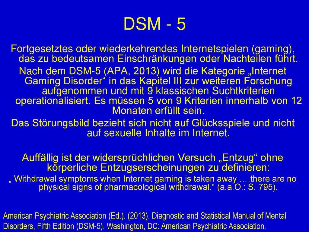 DSM - 5 Fortgesetztes oder wiederkehrendes Internetspielen (gaming), das zu bedeutsamen Einschränkungen oder Nachteilen führt.
