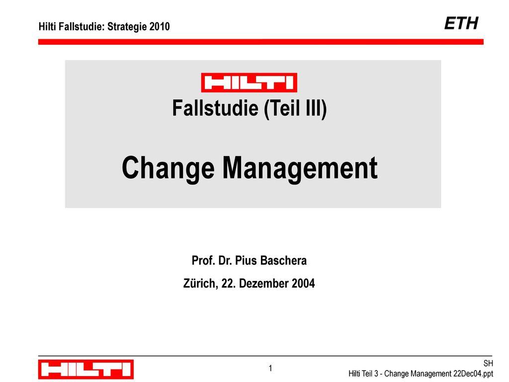 Change Management Fallstudie (Teil III) Prof. Dr. Pius Baschera